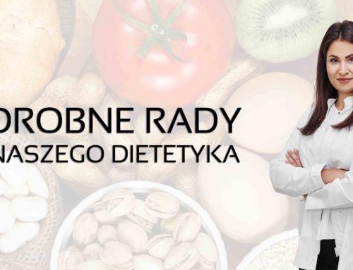 Drobne rady naszego dietetyka